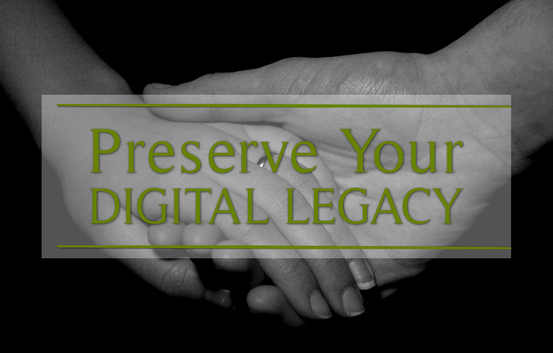 Preserving Your Digital Legacy